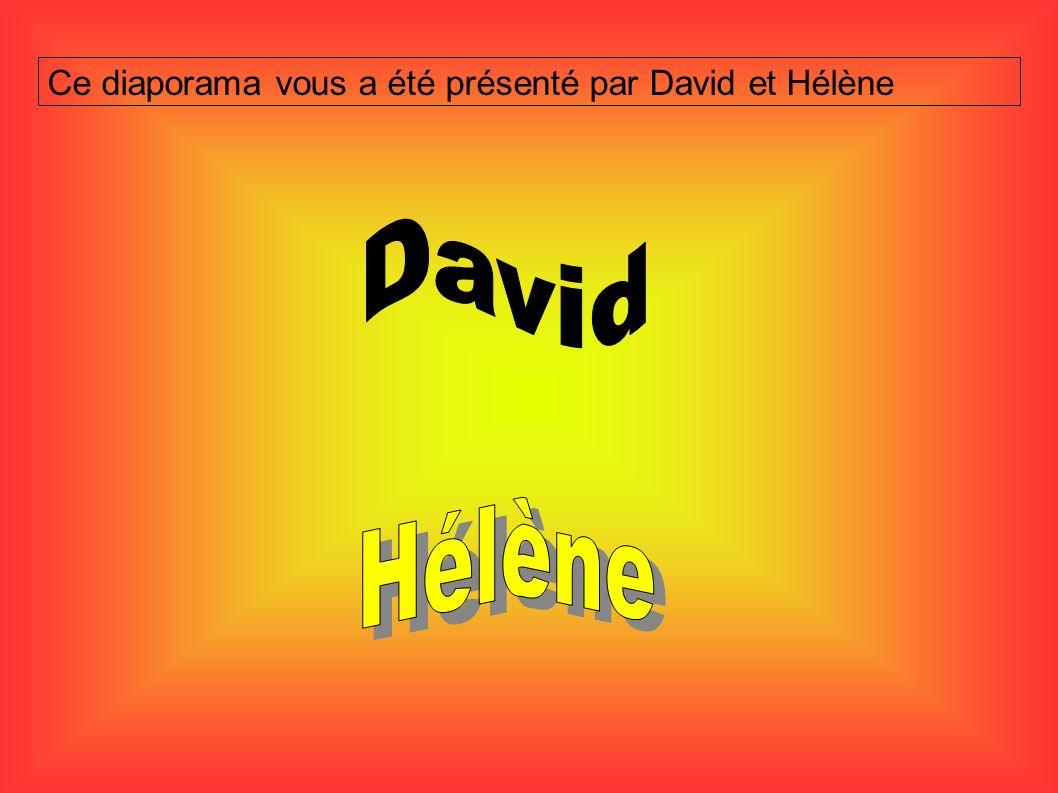 Ce diaporama vous a été présenté par David et Hélène