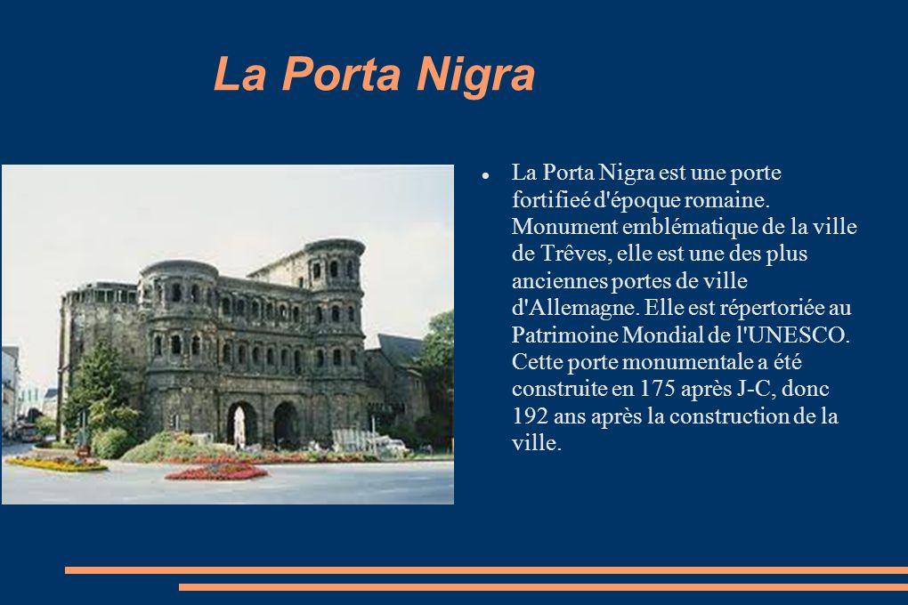 La Porta Nigra La Porta Nigra est une porte fortifieé d'époque romaine. Monument emblématique de la ville de Trêves, elle est une des plus anciennes p