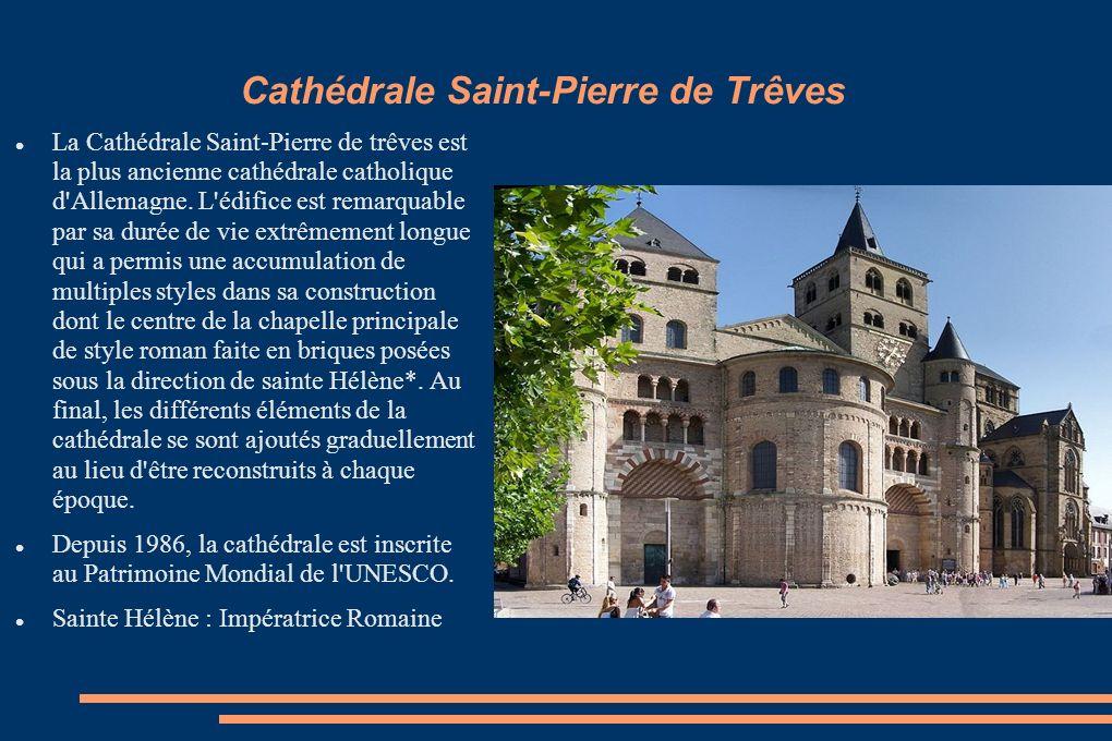 Cathédrale Saint-Pierre de Trêves La Cathédrale Saint-Pierre de trêves est la plus ancienne cathédrale catholique d'Allemagne. L'édifice est remarquab
