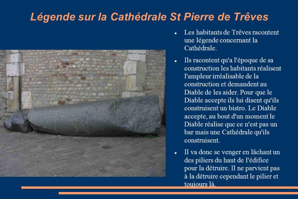 Légende sur la Cathédrale St Pierre de Trêves Les habitants de Trêves racontent une légende concernant la Cathédrale. Ils racontent qu'a l'époque de s
