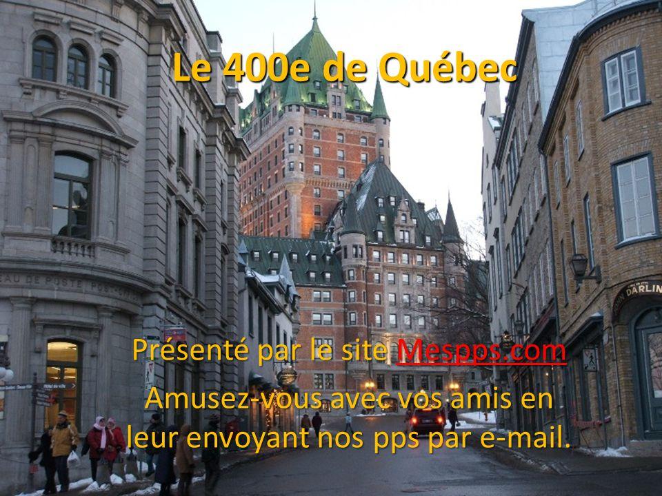 Le 400e de Québec Présenté par le site Mespps.com Mespps.com Amusez-vous avec vos amis en leur envoyant nos pps par e-mail.
