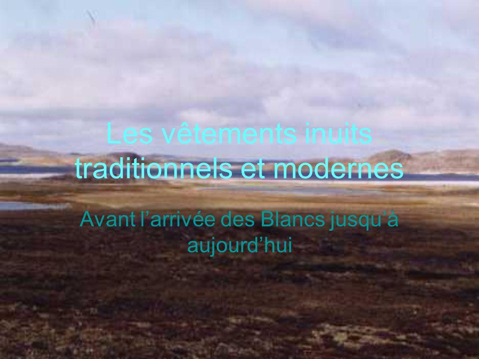 Avant larrivée des Blancs jusquà aujourdhui Les vêtements inuits traditionnels et modernes