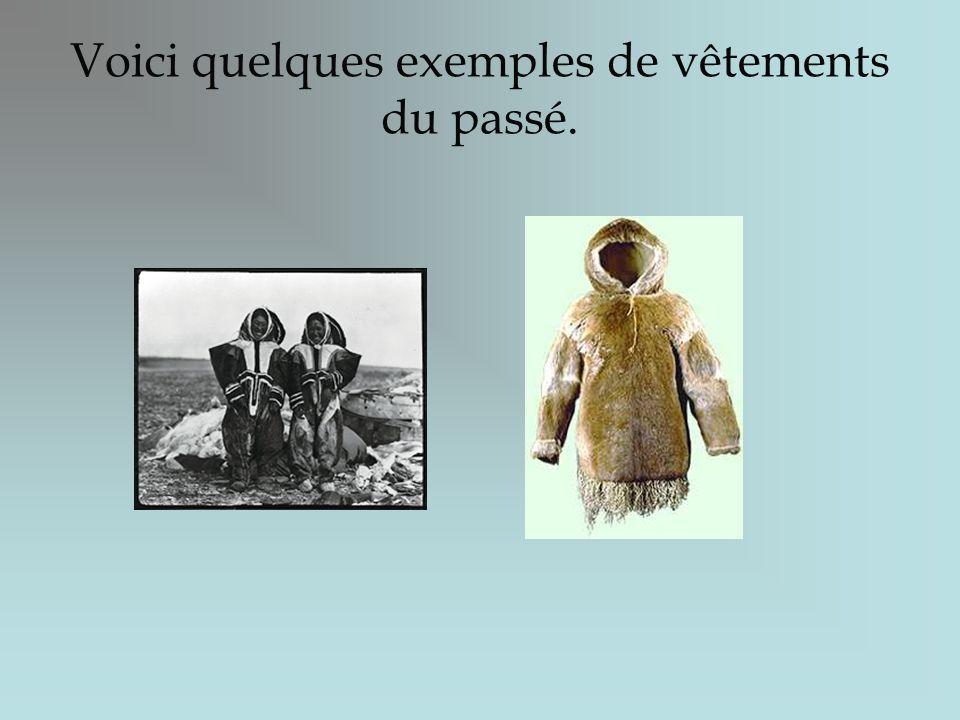 Voici quelques exemples de vêtements du passé.