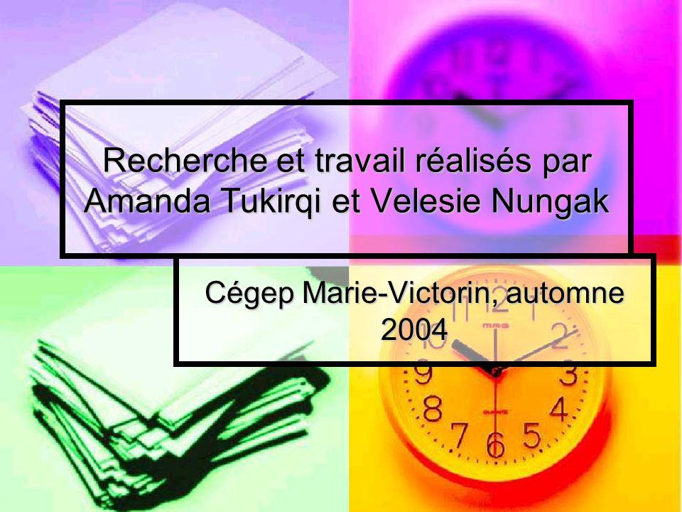 Recherche et travail réalisés par Amanda Tukirqi et Velesie Nungak Cégep Marie-Victorin, automne 2004
