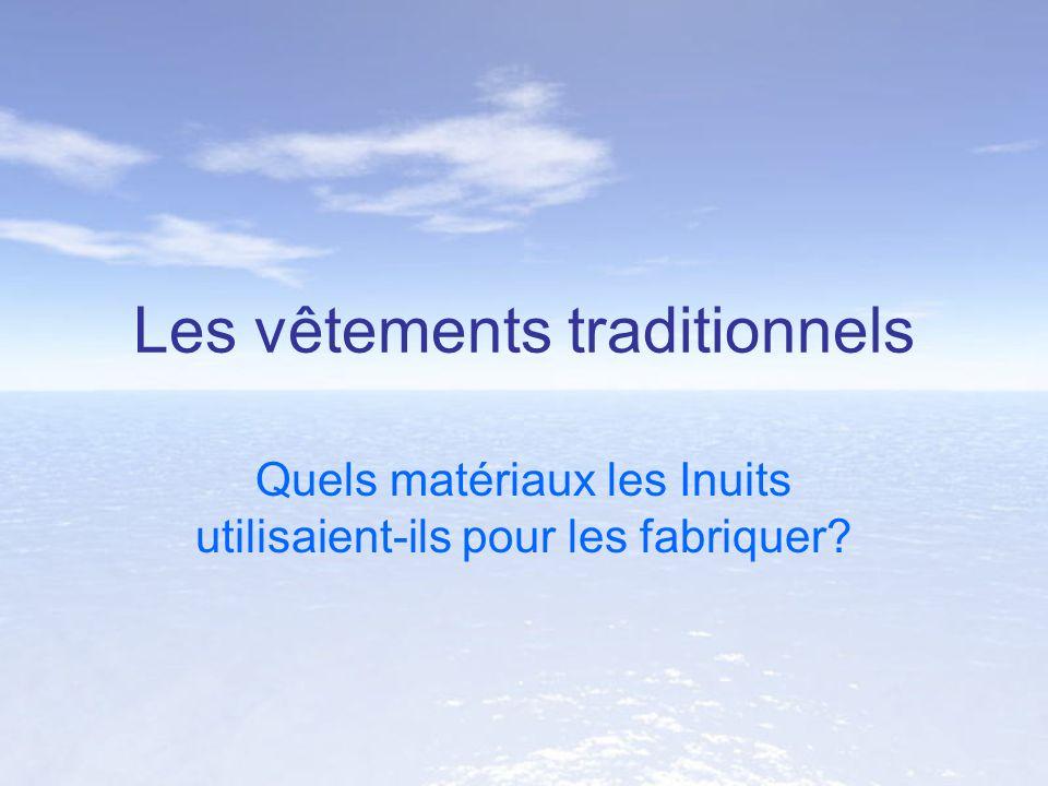 Les vêtements traditionnels Quels matériaux les Inuits utilisaient-ils pour les fabriquer?