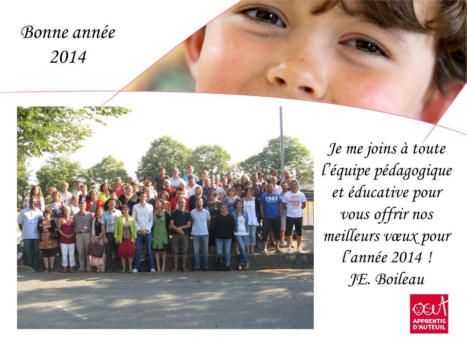 APPRENTIS DAUTEUIL 2013 Je me joins à toute léquipe pédagogique et éducative pour vous offrir nos meilleurs vœux pour lannée 2014 ! JE. Boileau Bonne