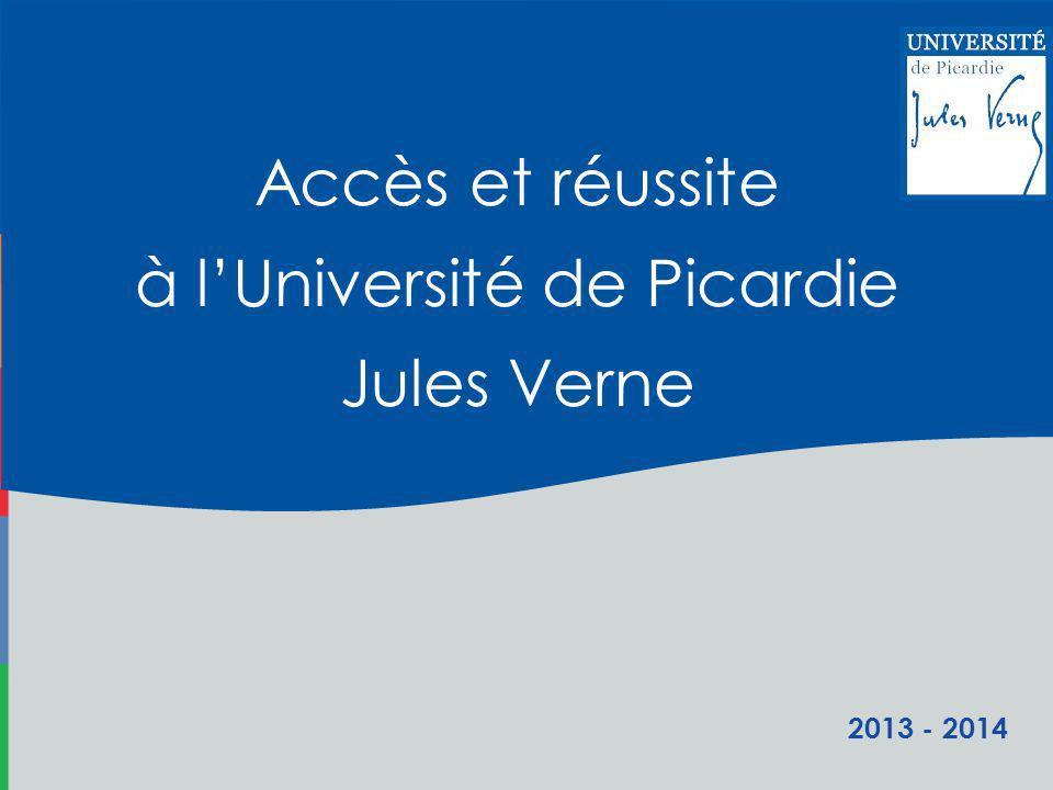 2013 - 2014 Accès et réussite à lUniversité de Picardie Jules Verne