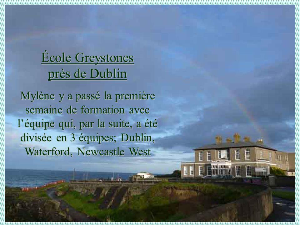 École Greystones près de Dublin Mylène y a passé la première semaine de formation avec léquipe qui, par la suite, a été divisée en 3 équipes; Dublin, Waterford, Newcastle West