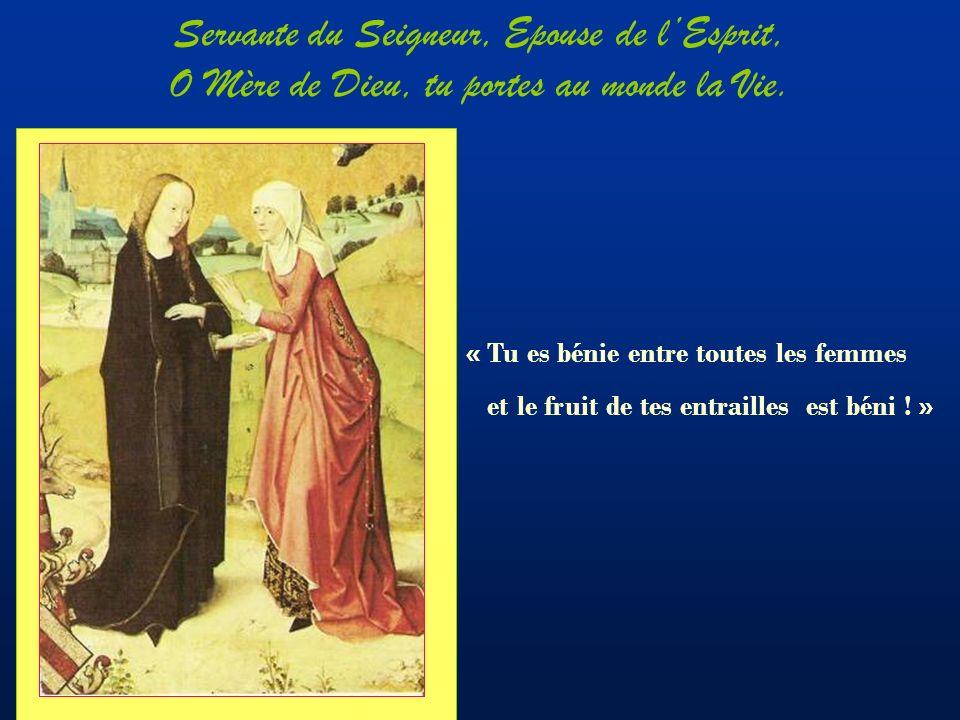 Servante du Seigneur, Epouse de lEsprit, O Mère de Dieu, tu portes au monde la Vie.