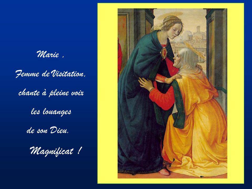 Marie, Femme de Visitation, chante à pleine voix les louanges de son Dieu. Magnificat !
