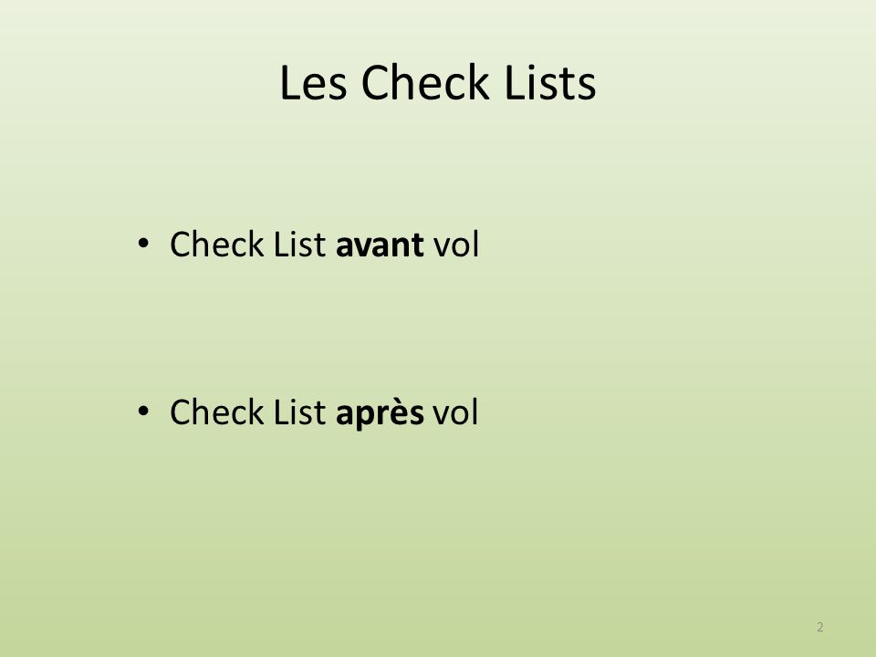 Les Check Lists Check List avant vol Check List après vol 2