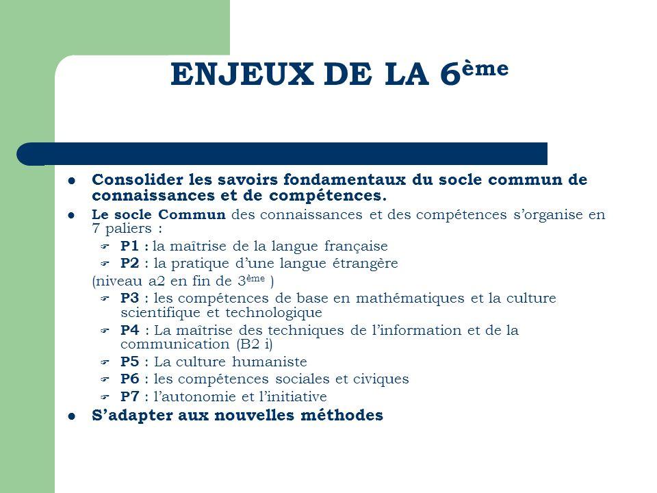 ENJEUX DE LA 6 ème Consolider les savoirs fondamentaux du socle commun de connaissances et de compétences. Le socle Commun des connaissances et des co