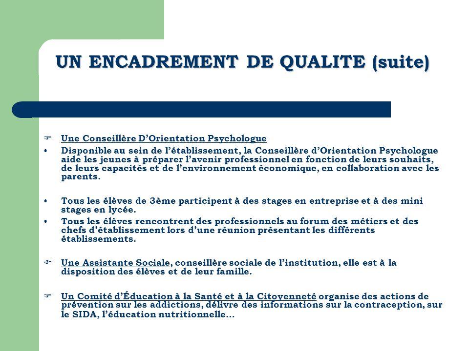 UN ENCADREMENT DE QUALITE (suite) Une Conseillère DOrientation Psychologue Disponible au sein de létablissement, la Conseillère dOrientation Psycholog