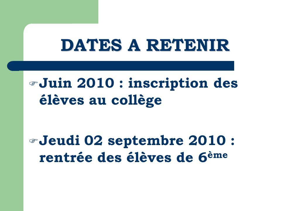 DATES A RETENIR Juin 2010 : inscription des élèves au collège Jeudi 02 septembre 2010 : rentrée des élèves de 6 ème