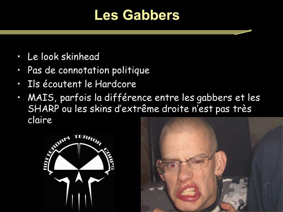 Le look skinhead Pas de connotation politique Ils écoutent le Hardcore MAIS, parfois la différence entre les gabbers et les SHARP ou les skins dextrême droite nest pas très claire Les Gabbers