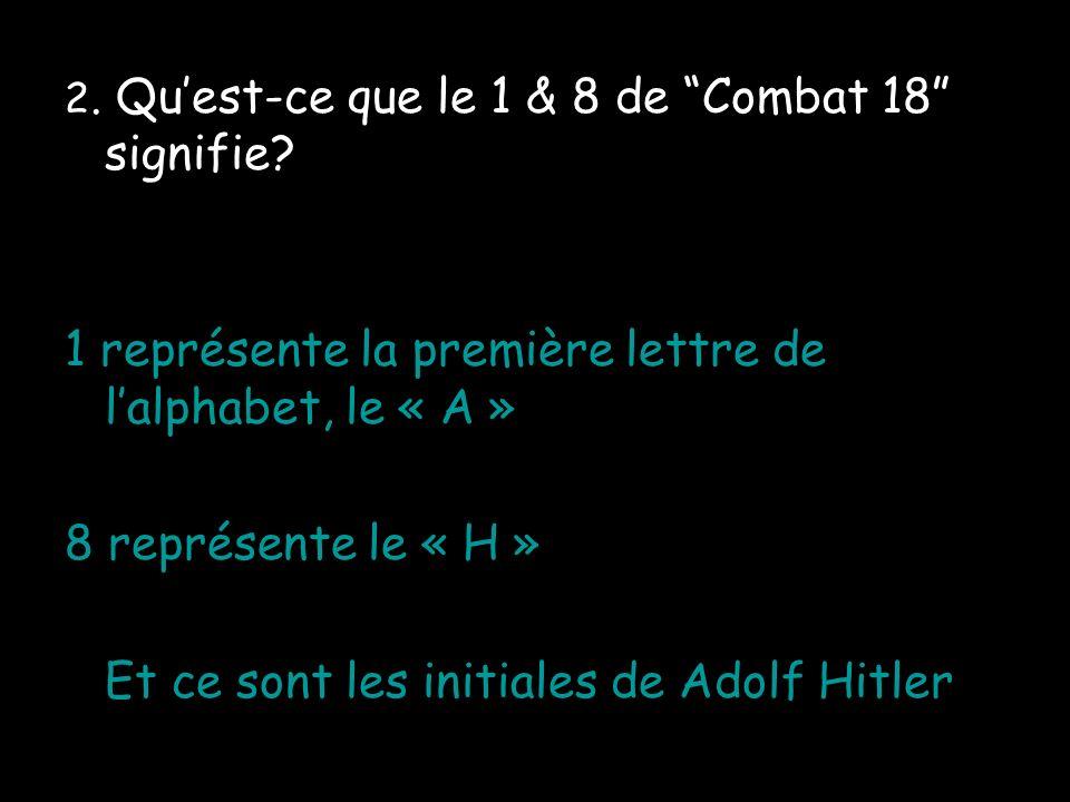 2.Quest-ce que le 1 & 8 de Combat 18 signifie.