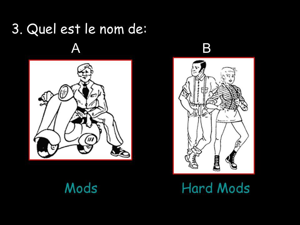 3. Quel est le nom de: A B Mods Hard Mods