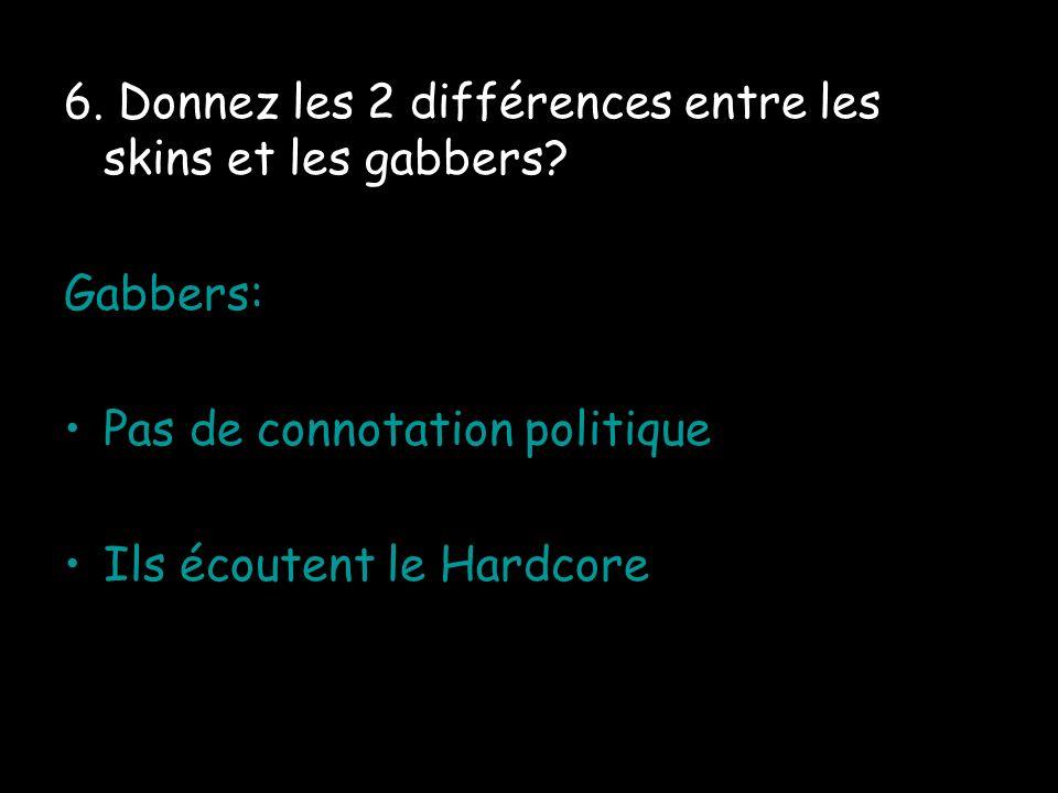 6.Donnez les 2 différences entre les skins et les gabbers.