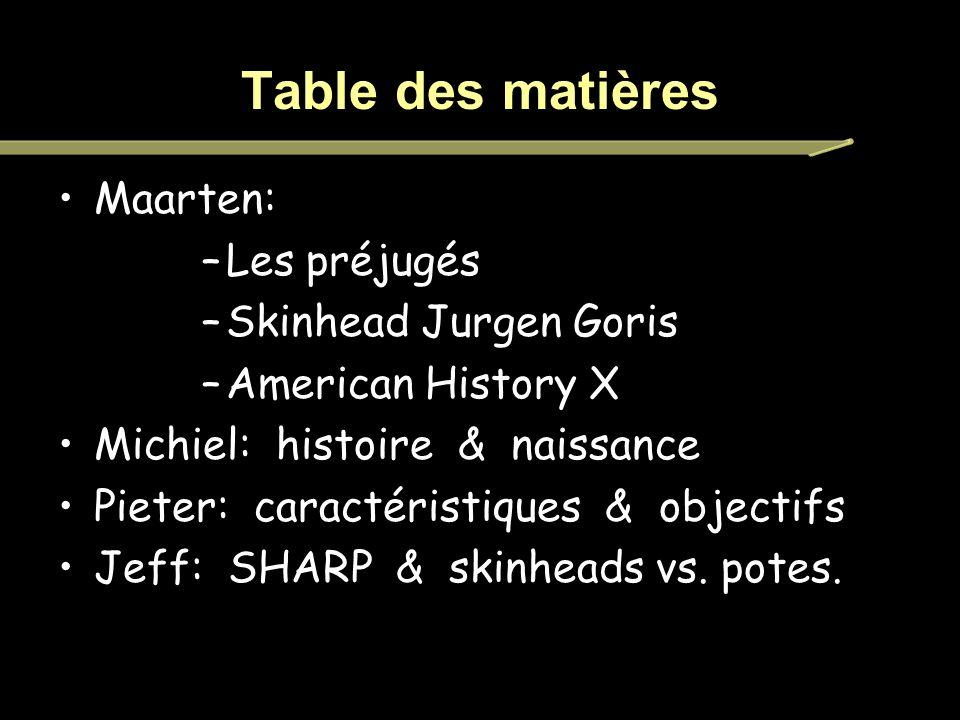 Table des matières Maarten: –Les préjugés –Skinhead Jurgen Goris –American History X Michiel: histoire & naissance Pieter: caractéristiques & objectifs Jeff: SHARP & skinheads vs.