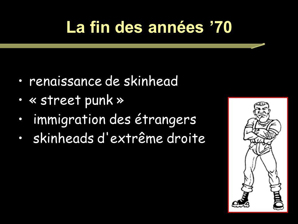 La fin des années 70 renaissance de skinhead « street punk » immigration des étrangers skinheads d extrême droite
