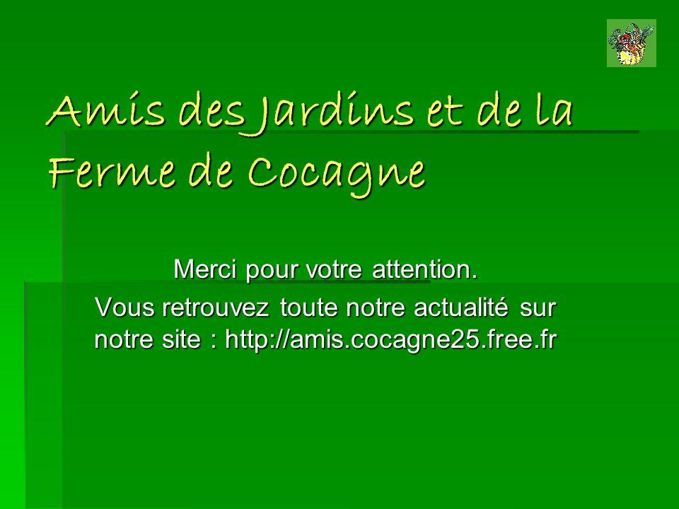 Amis des Jardins et de la Ferme de Cocagne Merci pour votre attention. Vous retrouvez toute notre actualité sur notre site : http://amis.cocagne25.fre