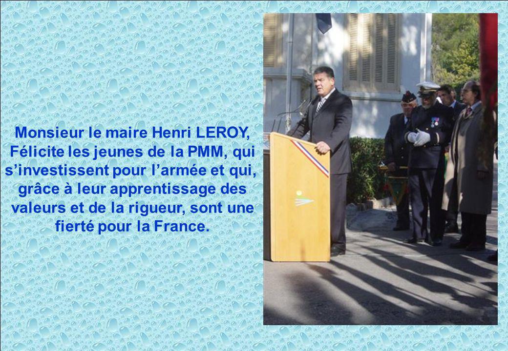 Monsieur le maire Henri LEROY, Félicite les jeunes de la PMM, qui sinvestissent pour larmée et qui, grâce à leur apprentissage des valeurs et de la ri