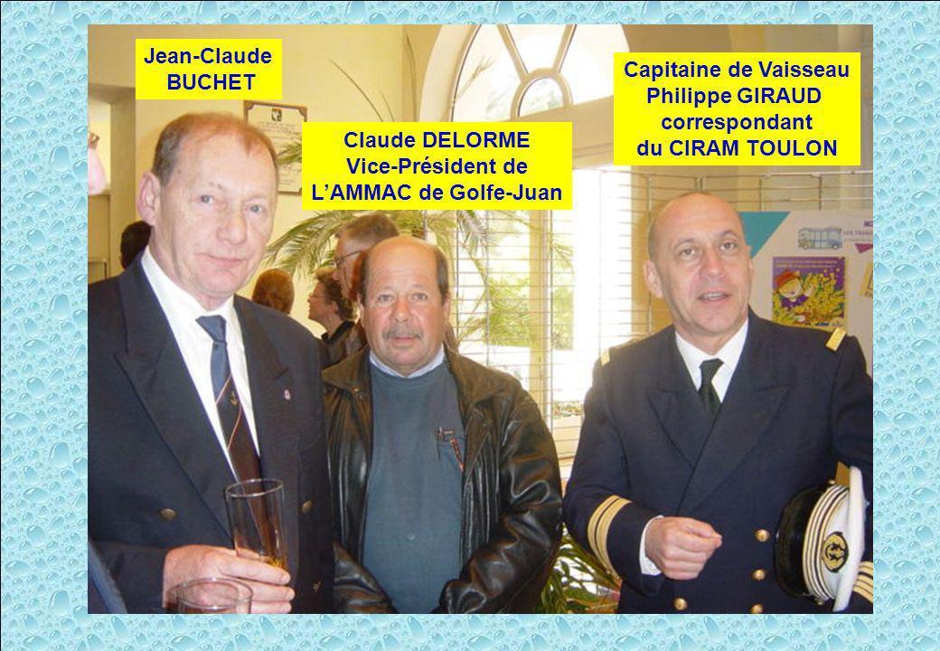 Jean-Claude BUCHET Claude DELORME Vice-Président de LAMMAC de Golfe-Juan Capitaine de Vaisseau Philippe GIRAUD correspondant du CIRAM TOULON