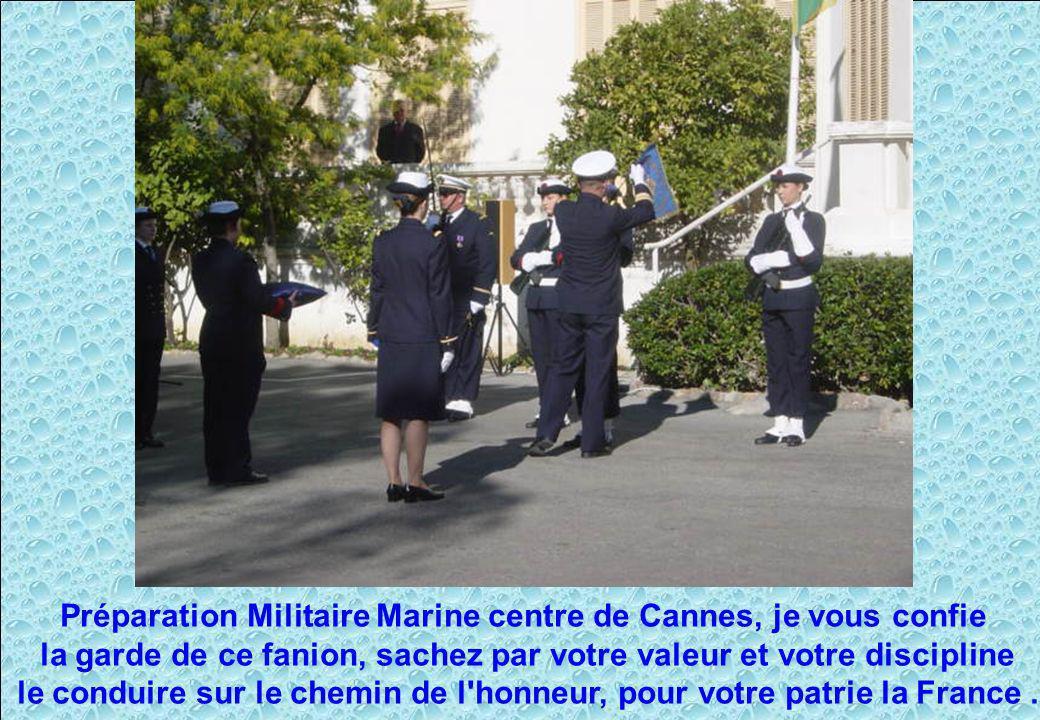 Préparation Militaire Marine centre de Cannes, je vous confie la garde de ce fanion, sachez par votre valeur et votre discipline le conduire sur le ch