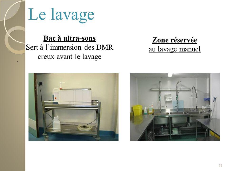 11. Bac à ultra-sons Sert à limmersion des DMR creux avant le lavage Zone réservée au lavage manuel Le lavage