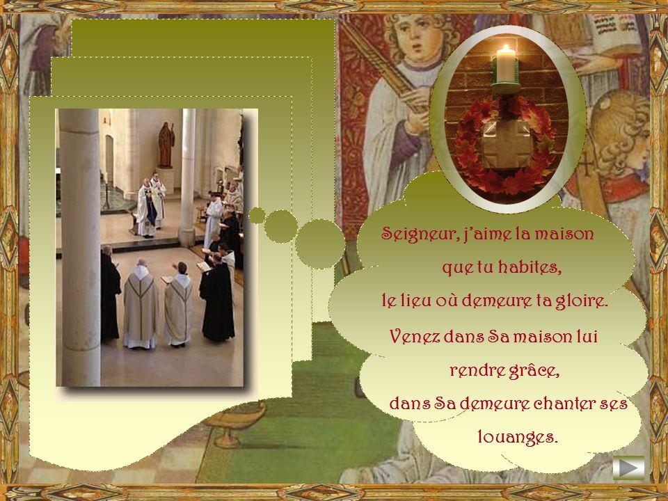 Jadorerai à ton temple saint, je me prosternerai dans ta sainte demeure. ( Ps 5,8) Cest ici la maison du Seigneur, solidement construite. Elle est bie