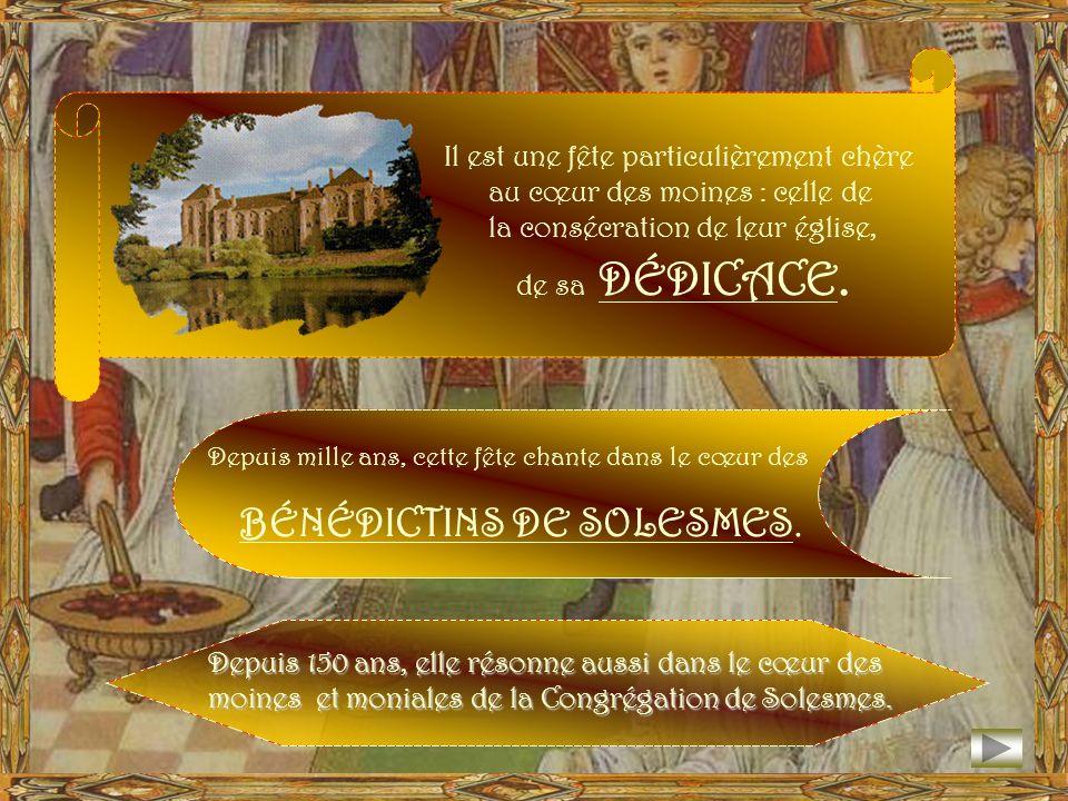 Il est une fête particulièrement chère au cœur des moines : celle de la consécration de leur église, de sa DÉDICACE.
