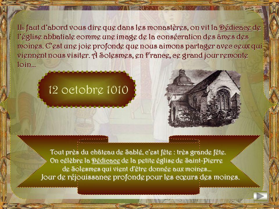 12 octobre 1010 : IL faut dabord vous dire que dans les monastères, on vit la Dédicace de léglise abbatiale comme une image de la consécration des âmes des moines.