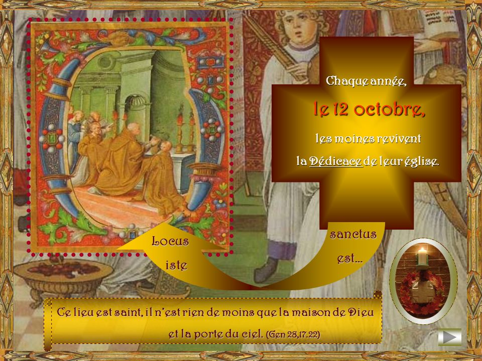 12 octobre 1010 : IL faut dabord vous dire que dans les monastères, on vit la Dédicace de léglise abbatiale comme une image de la consécration des âme