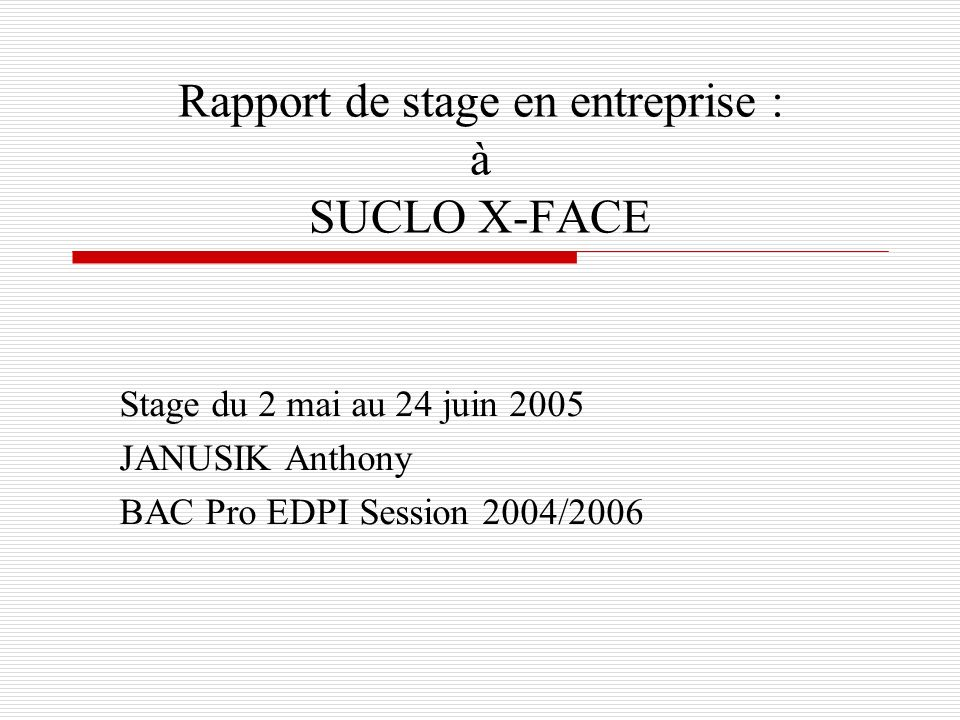 Rapport de stage en entreprise : à SUCLO X-FACE Stage du 2 mai au 24 juin 2005 JANUSIK Anthony BAC Pro EDPI Session 2004/2006