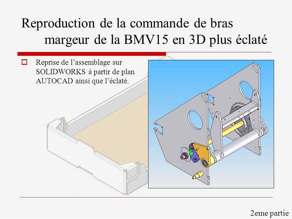 Reproduction de la commande de bras margeur de la BMV15 en 3D plus éclaté Reprise de lassemblage sur SOLIDWORKS à partir de plan AUTOCAD ainsi que léclaté.