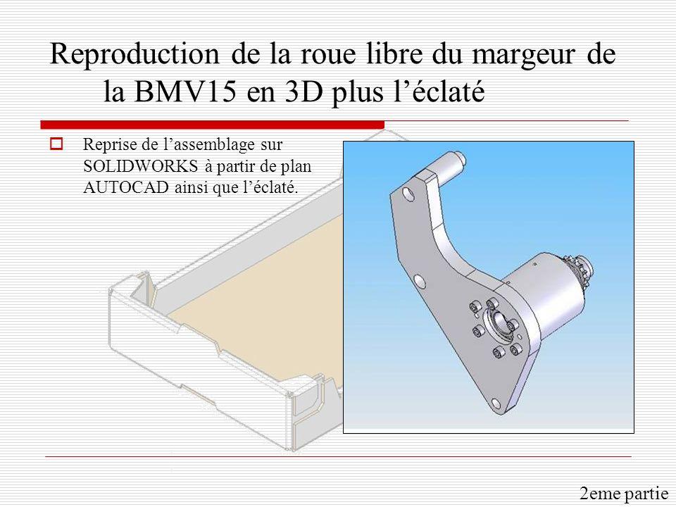 Reproduction de la roue libre du margeur de la BMV15 en 3D plus léclaté Reprise de lassemblage sur SOLIDWORKS à partir de plan AUTOCAD ainsi que léclaté.