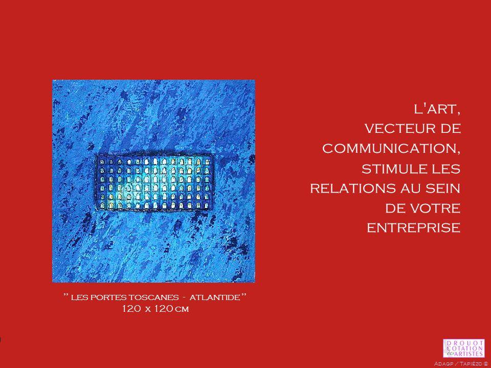 stimule les relations au sein de votre entreprise les portes toscanes - atlantide 120 x 120 cm l'art, vecteur de communication, Adagp / Tapiézo ©