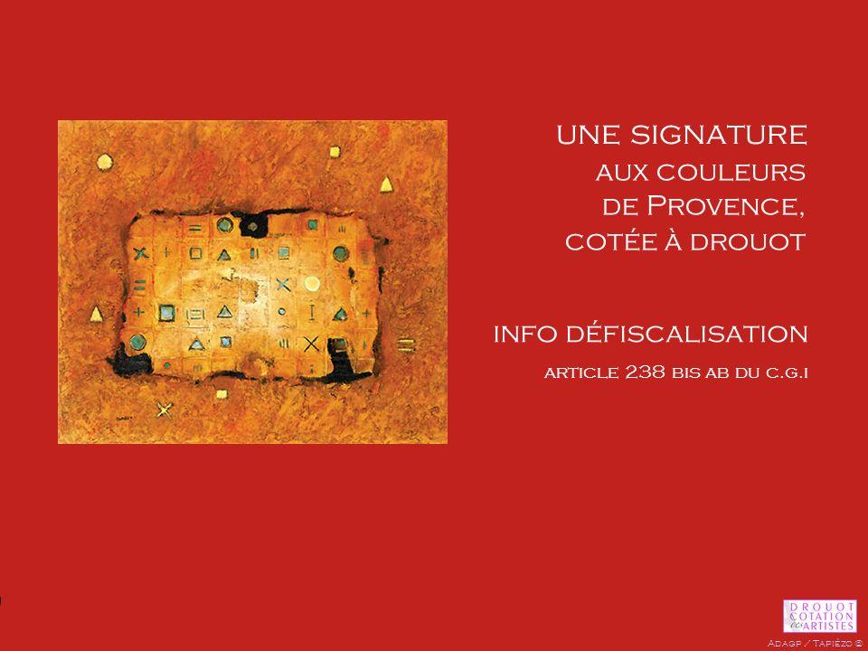 une signature aux couleurs de Provence, cotée à drouot info défiscalisation article 238 bis ab du c.g.i Adagp / Tapiézo ©