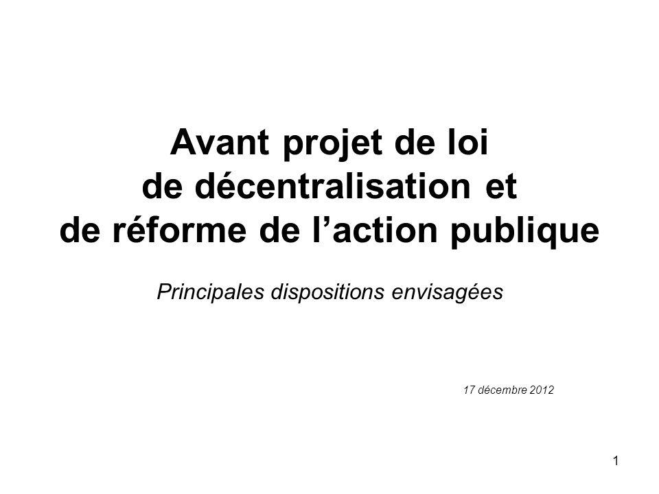 1 Avant projet de loi de décentralisation et de réforme de laction publique Principales dispositions envisagées 17 décembre 2012