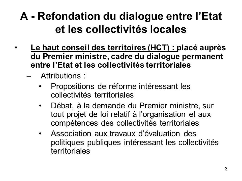 3 A - Refondation du dialogue entre lEtat et les collectivités locales Le haut conseil des territoires (HCT) : placé auprès du Premier ministre, cadre