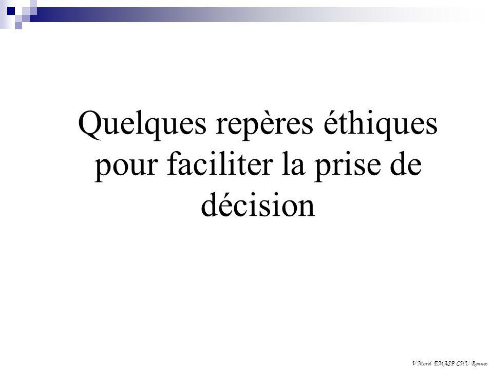 Quelques repères éthiques pour faciliter la prise de décision V Morel EMASP CHU Rennes Quelques repères éthiques pour faciliter la prise de décision