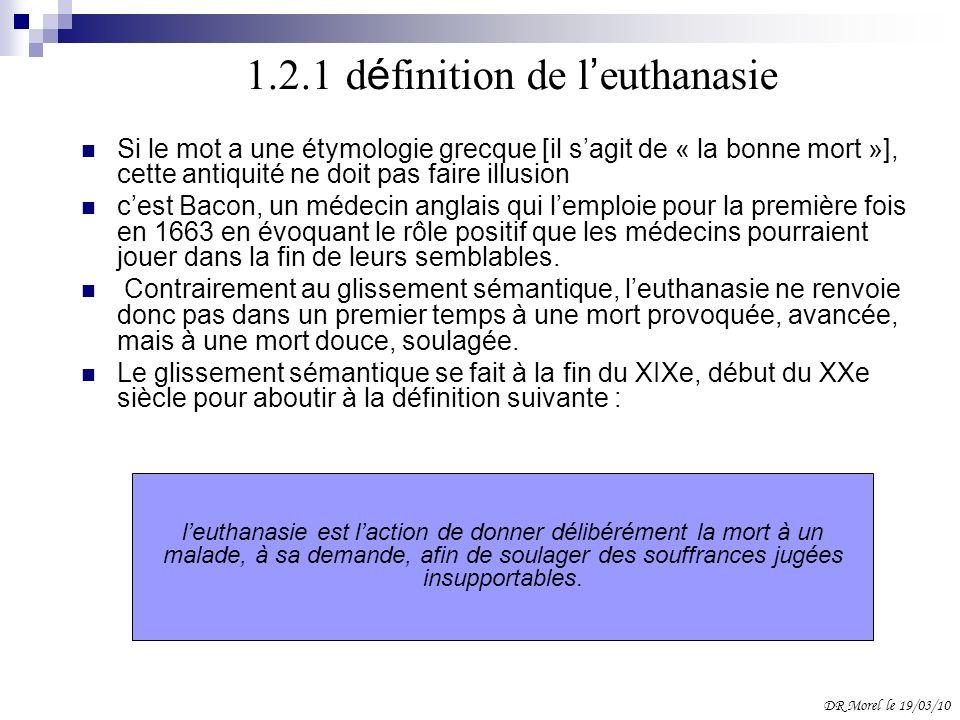 1.2.1 d é finition de l euthanasie Si le mot a une étymologie grecque [il sagit de « la bonne mort »], cette antiquité ne doit pas faire illusion cest