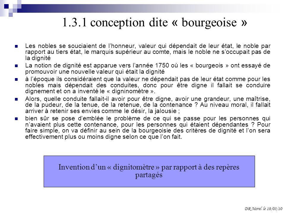 1.3.1 conception dite « bourgeoise » Les nobles se souciaient de lhonneur, valeur qui dépendait de leur état, le noble par rapport au tiers état, le m