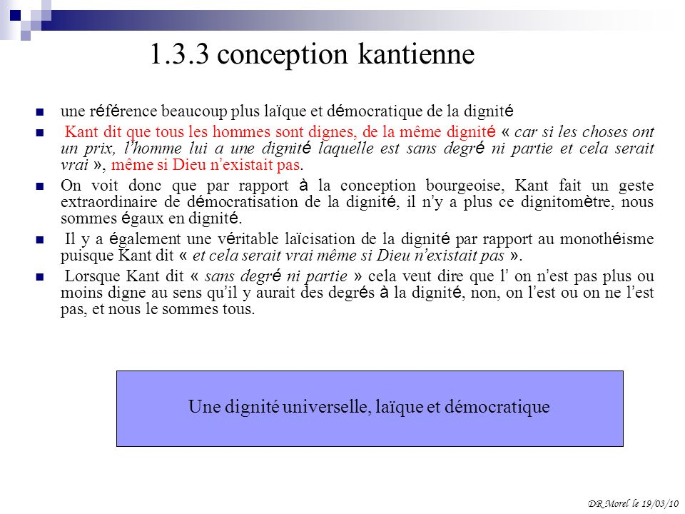 1.3.3 conception kantienne une r é f é rence beaucoup plus la ï que et d é mocratique de la dignit é Kant dit que tous les hommes sont dignes, de la m