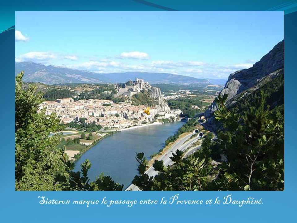 Sisteron marque le passage entre la Provence et le Dauphiné.