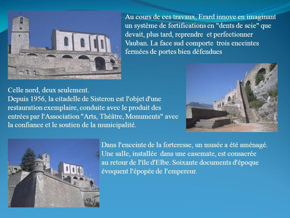 Celle nord, deux seulement. Depuis 1956, la citadelle de Sisteron est l'objet d'une restauration exemplaire, conduite avec le produit des entrées par