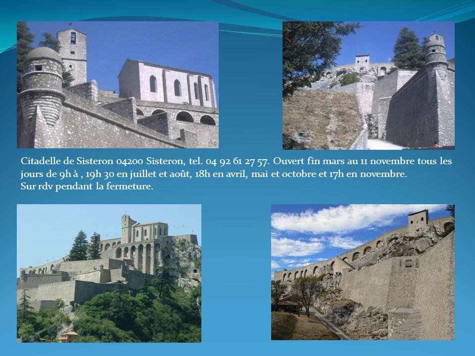 Citadelle de Sisteron 04200 Sisteron, tel. 04 92 61 27 57. Ouvert fin mars au 11 novembre tous les jours de 9h à, 19h 30 en juillet et août, 18h en av
