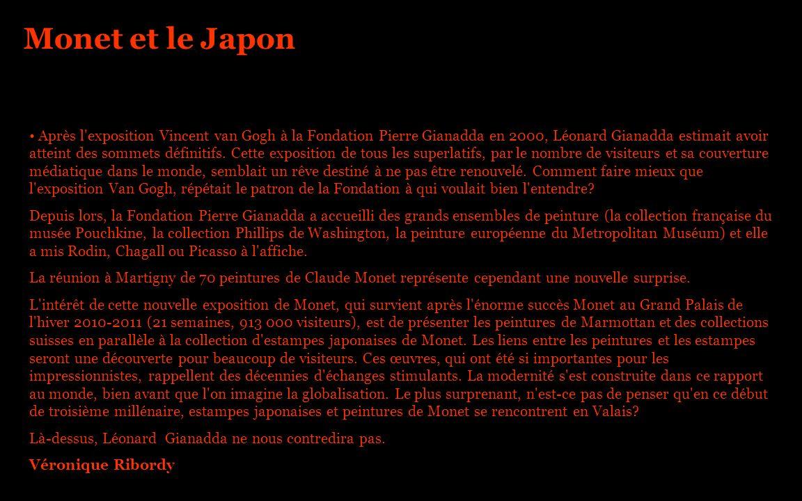 Monet et le Japon Après l'exposition Vincent van Gogh à la Fondation Pierre Gianadda en 2000, Léonard Gianadda estimait avoir atteint des sommets défi