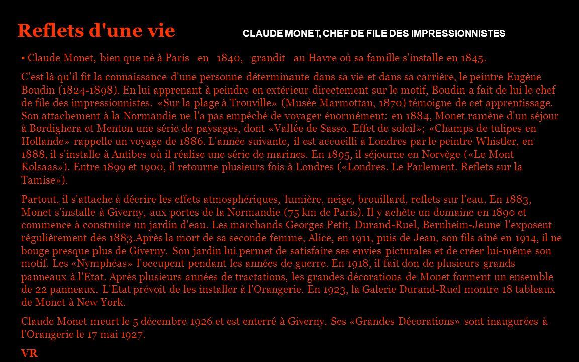 Reflets d'une vie CLAUDE MONET, CHEF DE FILE DES IMPRESSIONNISTES Claude Monet, bien que né à Paris en 1840, grandit au Havre où sa famille s'installe