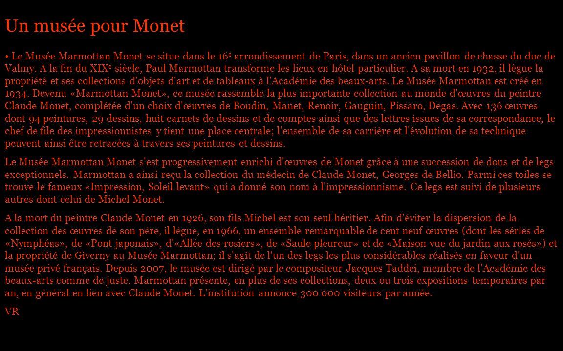Un musée pour Monet Le Musée Marmottan Monet se situe dans le 16 e arrondissement de Paris, dans un ancien pavillon de chasse du duc de Valmy. A la fi